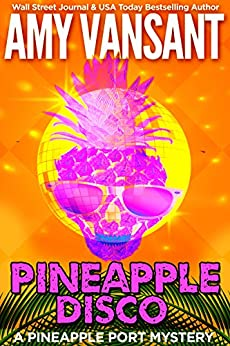 Pineapple Disco: A Pineapple Port Mystery: Book Six (Pineapple Port Mysteries 6) by [Vansant, Amy]