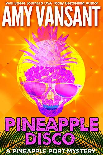 (Pineapple Disco: A Pineapple Port Mystery: Book Six (Pineapple Port Mysteries 6))