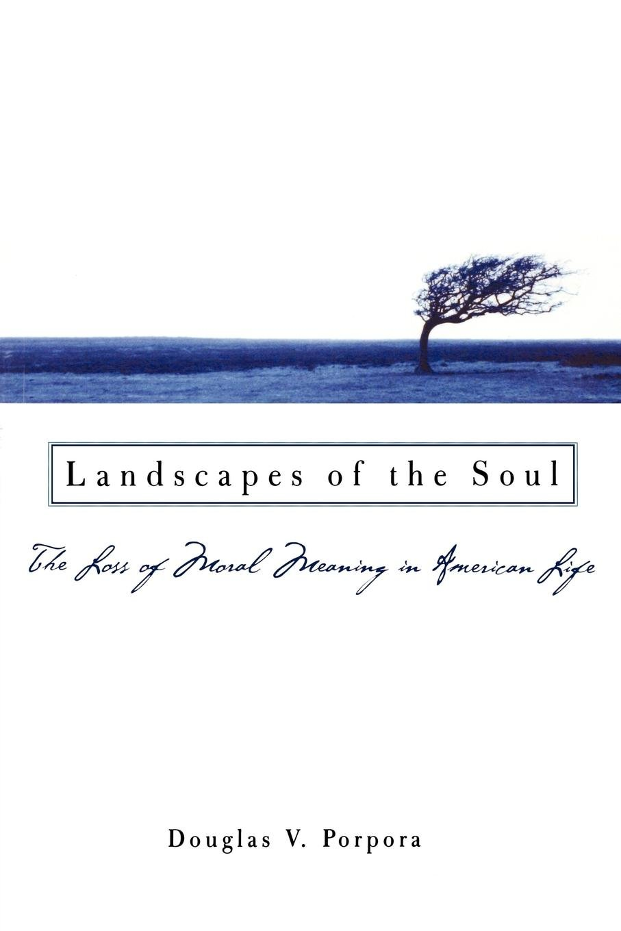 Landscapes of the Soul: The Loss of Moral Meaning in American Life by Oxford University Press