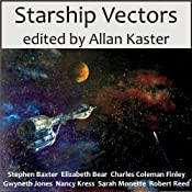 Starship Vectors | Sarah Monette, Allan Kaster (editor), Gwyneth Jones, Elizabeth Bear, Nancy Kress, Robert Reed, Stephen Baxter, Charles Coleman Finlay
