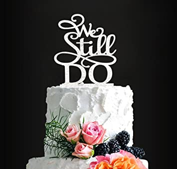 Glitter Silver We Still Do Romantic Wedding Cake Topper Elegant For Anniversary