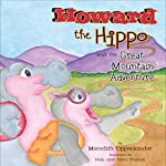 Howard the Hippo and the Great Mountain Adventure | Meredith Oppenlander,Rick Chaco,Pam Chaco