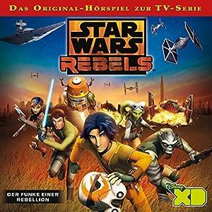 Der Funke einer Rebellion (Star Wars Rebels 1) Hörspiel
