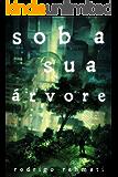 Sob a Sua Árvore (Portuguese Edition)
