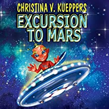 Excursion to Mars Audiobook by Christina V. Kueppers Narrated by Jerrilee Geist