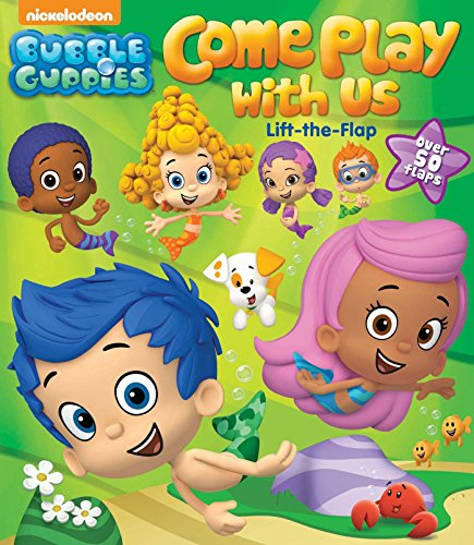 Book Cover: Bubble Guppies: Come Play with Us: Lift-the-Flap