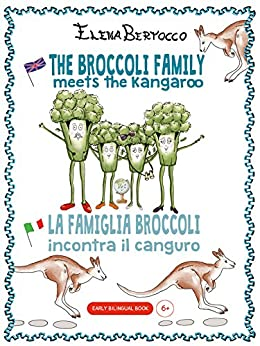 The Broccoli family meets the kangaroo La famiglia Broccoli incontra il canguro: Early bilingual book