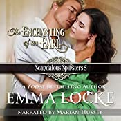 The Enchanting of an Earl: Scandalous Spinsters, Book 5 | Emma Locke