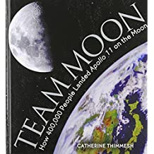 By Catherine Thimmesh - Team Moon: How 400,000 People Landed Apollo 11 on the Moon (None) (5/27/06)