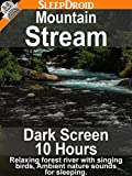 Mountain Stream  (Dark Screen 10 hours)  Relaxing Forest River with Singing Birds, Ambient Nature Sounds for Sleeping.
