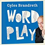 Word Play: A cornucopia of puns, anagrams and other contortions and curiosities of the English language | Gyles Brandreth
