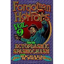 Forgotten Horrors Vol. 9: Into the Ectoplasmic Spasmochasm