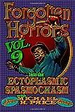 Forgotten Horrors Vol. 9: Into the Ectoplasmic Spasmochasm (Volume 9)