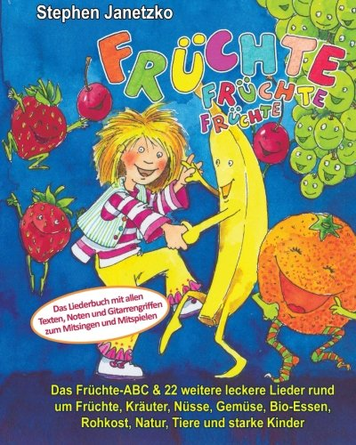 Read Online Früchte, Früchte, Früchte - Das Früchte-ABC & 22 weitere leckere Lieder rund um Früchte, Kräuter, Nüsse, Gemüse, Bio-Essen, Rohkost, Natur, Tiere und ... zum Mitsingen und Mitspielen (German Edition) pdf epub