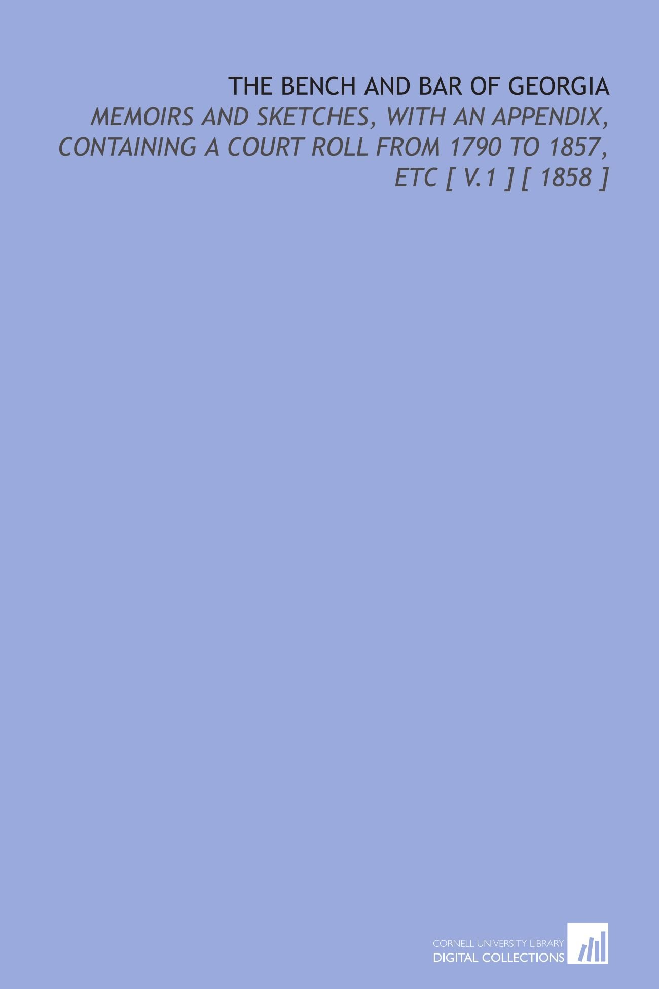 Download The Bench and Bar of Georgia: Memoirs and Sketches, With an Appendix, Containing a Court Roll From 1790 to 1857, Etc [ V.1 ] [ 1858 ] pdf