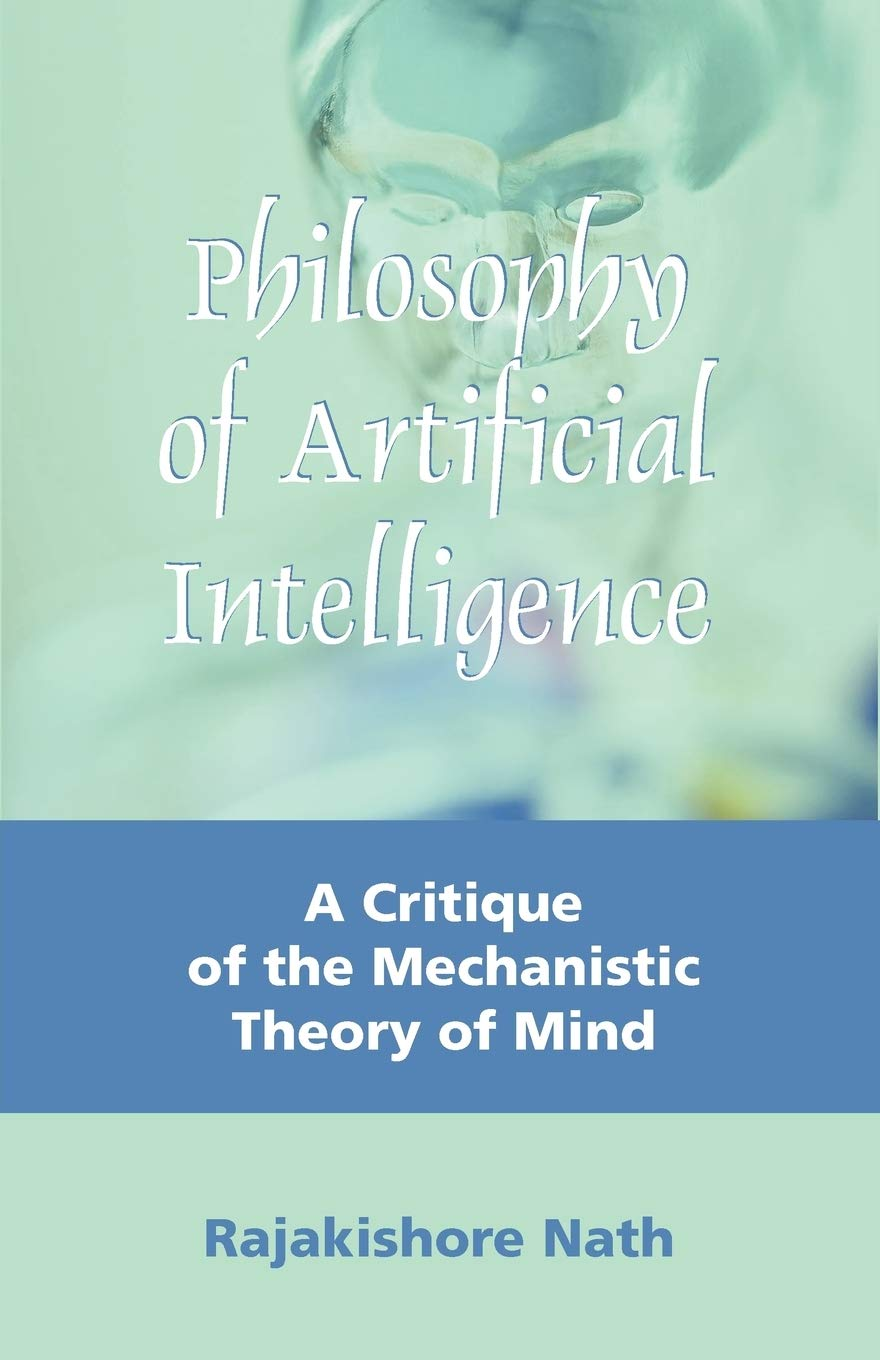 Philosophy of Artificial Intelligence: A Critique of the Mechanistic Theory  of Mind | Amazon.com.br