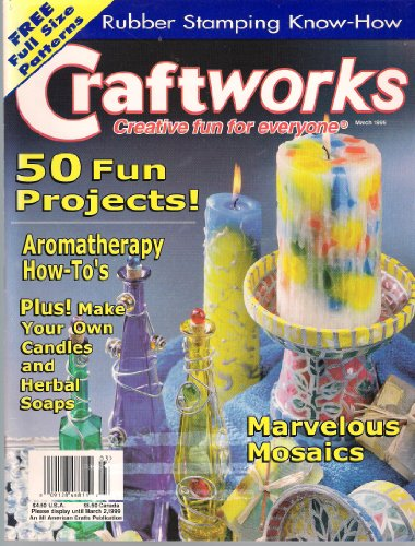 Magazine Craftworks - CRAFTWORKS Magazine March 1999 Issue No. 132 (An All American Crafts Publication, Creative fun for everyone, Aromatherapy)