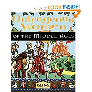 Outrageous Women of the Middle Ages Vicki Leon