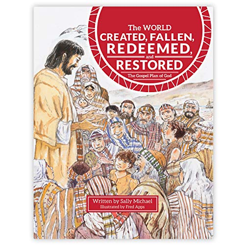 The World Created, Fallen, Redeemed, and Restored: The Gospel Plan of God