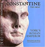 Constantine the Great: York's Roman Emperor