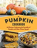 The Pumpkin Cookbook, 2nd Edition: 139 Recipes Celebrating the Versatility of Pumpkin and Other Winter Squash