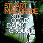 In the Cold Dark Ground: Logan McRae, Book 10 | Stuart MacBride