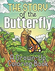 The Story of the Butterfly: A Grown-Up Coloring Book (Coloring Joy) (Volume 4)