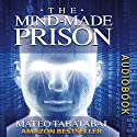 The Mind-Made Prison: Radical Self Help and Personal Transformation Audiobook by Mateo Tabatabai Narrated by Matt Stone