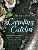 img - for Carolina Catch: Cooking North Carolina Fish and Shellfish from Mountains to Coast book / textbook / text book