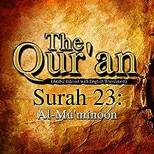 The Qur'an: Surah 23 - Al-Mu'minoon Audiobook by  One Media iP LTD Narrated by A. Haleem