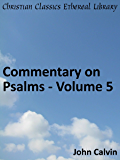 Commentary on Psalms - Volume 5 - Enhanced Version (Calvin's Commentaries Book 12)
