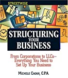 img - for Structuring Your Business: From Corporations to LLCs, Everything You Need to Set Up Your Business Efficiently (Streetwise) book / textbook / text book