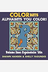 COLORbets, Volume Two: Psychedelic 70s (Coloring Books for Adults) (COLORbets (Alphabets You Color)) (Volume 2) Paperback