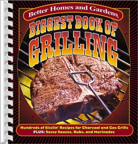 Download Biggest Book of Grilling: Hundreds of Sizzlin' Recipes for Charcoal and Gas Grills (Better Homes & Gardens) PDF