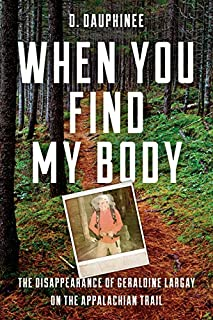 Book Cover: When You Find My Body: The Disappearance of Geraldine Largay on the Appalachian Trail