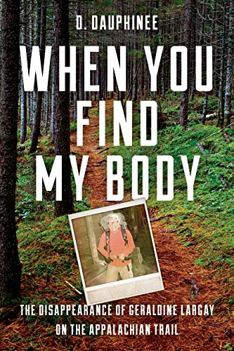 When You Find My Body: The Disappearance of Geraldine Largay on the Appalachian ()