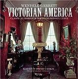 Victorian America, Wendell Garrett, 0789300257
