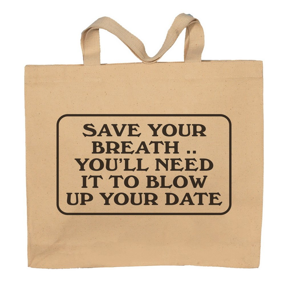 Save Your Breath..You'll Need It To Blow Up Your Date Totebag Bag