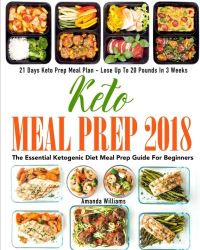 Keto Meal Prep 2018: The Essential Ketogenic Diet Meal Prep Guide For Beginners - 21 Days Keto Meal Prep Meal Plan - Lose Up to 20 Pounds in 3 Weeks cover