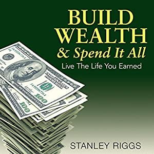 Build Wealth & Spend It All Audiobook