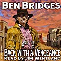 Back with a Vengeance: A Ben Bridges Western Audiobook by Ben Bridges Narrated by Jim Wentland