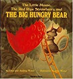 The Little Mouse, the Red Ripe Strawberry and the Big Hungry Bear, Audrey Wood, 0859530124
