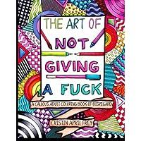 The Art of Not Giving a Fuck: A Callous Adult Coloring Book of Disregard