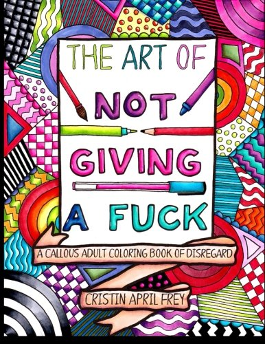 Pdf Crafts The Art of Not Giving a Fuck: A Callous Adult Coloring Book of Disregard