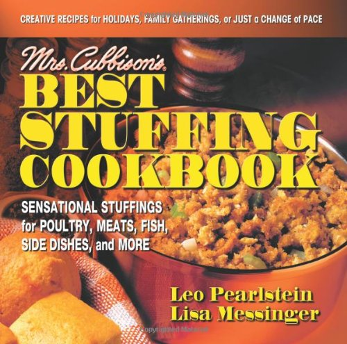 Mrs. Cubbison's Best Stuffing Cookbook: Sensational Stuffings for Poultry, Meats, Fish, Side Dishes, and More by Lisa Messinger, Leo Pearlstein