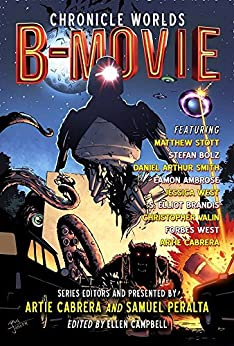 Chronicle Worlds: B-Movie (Future Chronicles Book 16) by [Peralta, Samuel, Cabrera, Artie, Smith, Daniel Arthur, West, Jessica, Stott, Matthew, Ambrose, Eamon, Bolz, Stefan, Valin, Christopher J., Brandis, S. Elliot, West, Forbes]