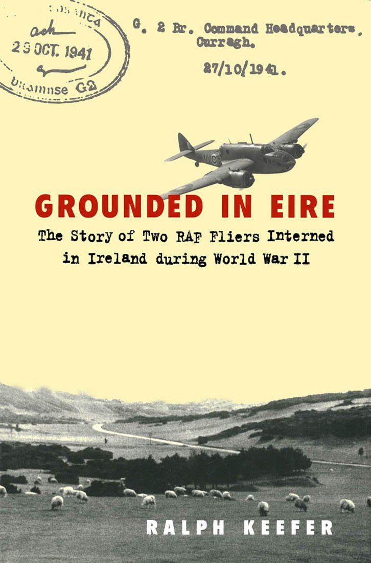 Read Online Grounded in Eire: The Story of Two Raf Fliers Interned in Ireland During World War II pdf