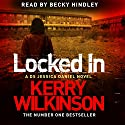 Locked In: Jessica Daniel, Book 1 Audiobook by Kerry Wilkinson Narrated by Becky Hindley