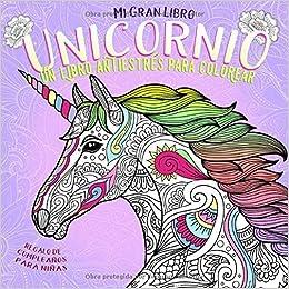 Mi Gran Libro Unicornio. Un libro antiestrés para colorear ...