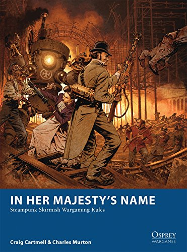 In Her Majesty's Name: Steampunk Skirmish Wargaming Rules (Osprey Wargames)